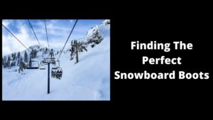 Finding-The-Perfect-Snowboard-Boots
