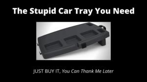 The-Stupid-Car-Tray-You-Need